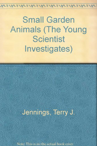 Small Garden Animals (The Young Scientist Investigates): Jennings, Terry J.,