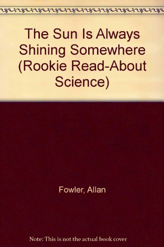 The Sun Is Always Shining Somewhere (Rookie Read-About Science): Allan Fowler
