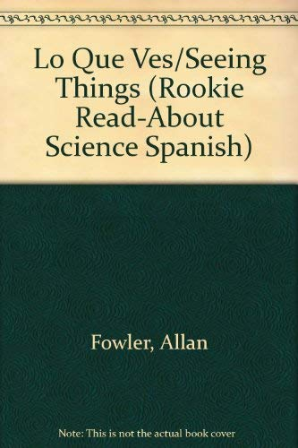Lo Que Ves/Seeing Things (Rookie Read-About Science Spanish) (Spanish Edition) (0516549103) by Allan Fowler