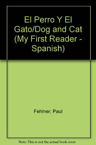 El Perro Y El Gato/Dog and Cat (My First Reader - Spanish) (Spanish Edition): Paul Fehlner
