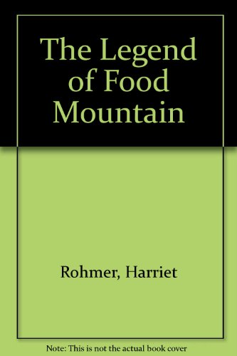 The Legend of Food Mountain: Rohmer, Harriet