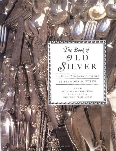 9780517000892: The Book of Old Silver: English, American, Foreign with All Available Hallmarks including Sheffield Plate Marks