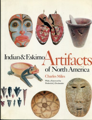 Indian and Eskimo Artifacts of North America: Miles, C.