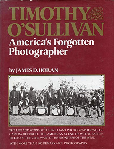 Timothy O'Sullivan America's Forgotten Photographer: Horan, James David