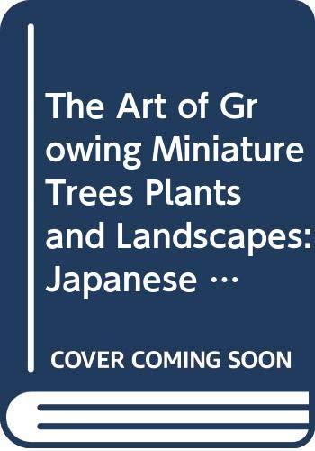 The Art of Growing Miniature Trees, Plants: Ishimoto, Tatsuo
