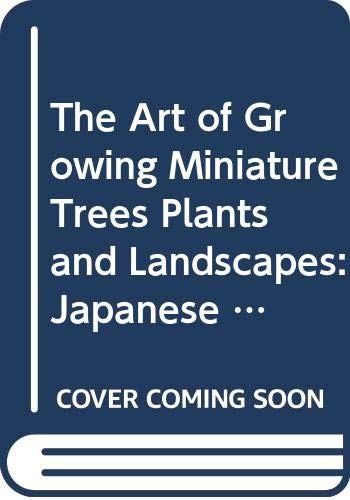 9780517004548: The Art of Growing Miniature Trees, Plants and Landscapes: Japanese Bonsai and Bonkei Adapted to American Conditions