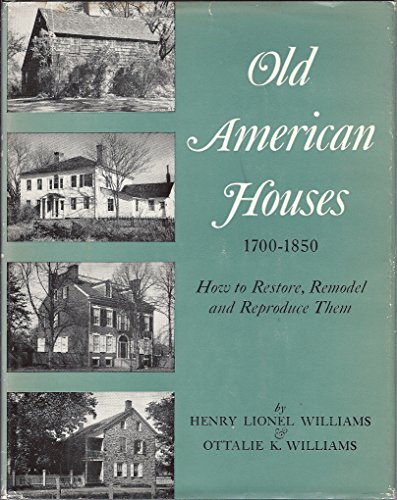 9780517011676: Old American Houses 1700-1850 How to Restore, Remodel, and Reproduce Them