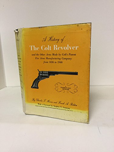 9780517011690: A History of The Colt Revolver and the Other Arms Made by Colt's Patent Fire Arms Manufacturing Company from 1836 to 1940