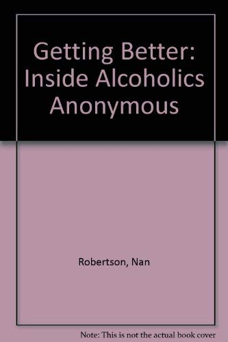 9780517012239: Getting Better: Inside Alcoholics Anonymous