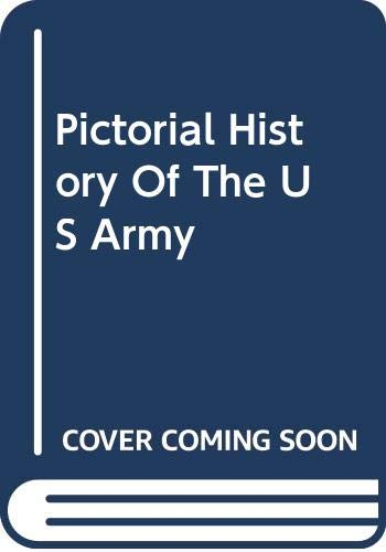 A Pictorial History of the United States Army in War and Peace, from Colonial Times to Vietnam: ...