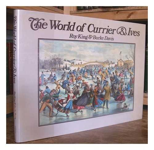 THE WORLD OF CURRIER AND IVES: King, Roy and davis, Burke.
