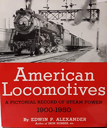 American Locomotives: A Pictorial Record of Steam Power, 1900-1950.: ALEXANDER, EDWIN P.
