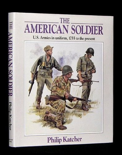 9780517014813: American Soldier: U.S. Armies in Uniform, 1755 to the Present