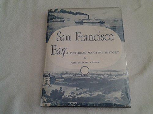 San Francisco Bay : A Pictorial Maritime History: Kemble, John Haskell