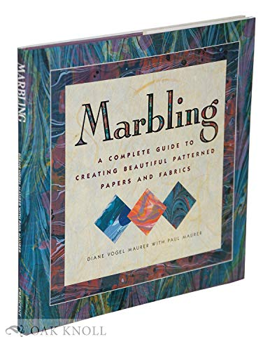 MARBLING: A COMPLETE GUIDE TO CREATING BEAUTIFUL PATTERNED PAPERS AND FABRICS: Maurer, Diane Vogel ...