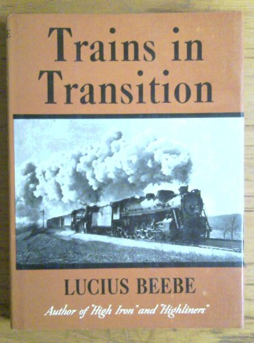 Trains in Transition: Lucius Beebe