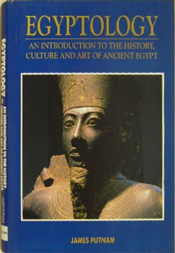 Egyptology: An Introduction to the History, Art,: Putnam, James