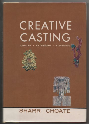 Creative Casting: Jewelry, Silverware, Sculpture