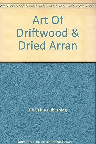 9780517025659: Art Of Driftwood & Dried Arran