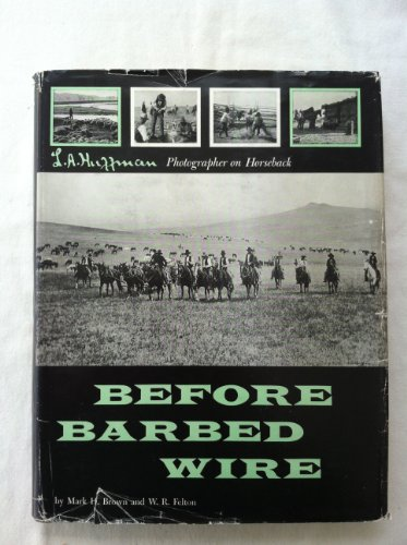 Before Barbed Wire: L.A. Huffman, photographer on horseback: Mark H. Brown and W.R. Felton