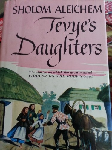 Tevye's Daughters (Stories inspiring The Fiddler on: Aleichem, Sholom, and
