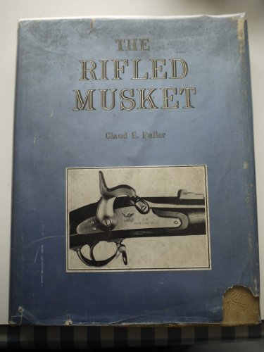 The Rifled Musket: Claud E Fuller