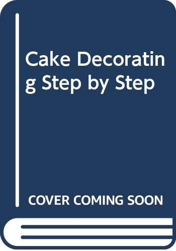 9780517031643: Cake Decorating: A Step-By-Step Guide to Making Traditional & Fantasy Cakes