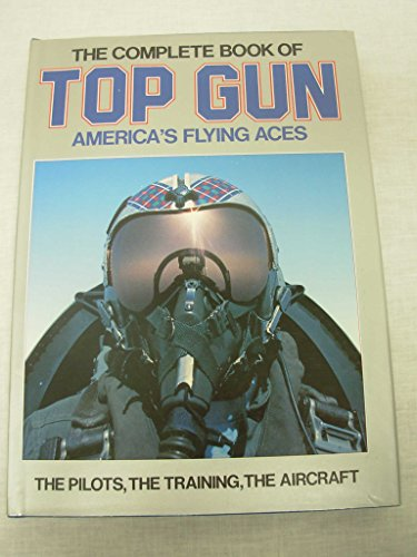 The Complete Book Of Top Gun : America's Flying Aces
