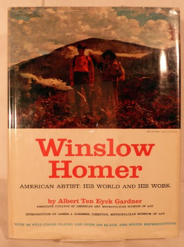 Winslow Homer, American Artist: His World and His Work.: Gardner, Albert Ten Eyck