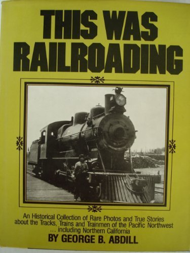 This Was Railroading: George B. Abdill