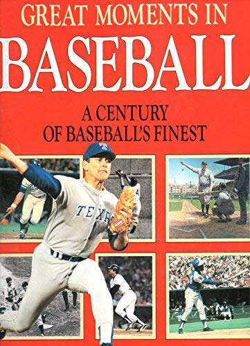 Great Moments in Baseball: a Century of Baseball's Finest: Anon