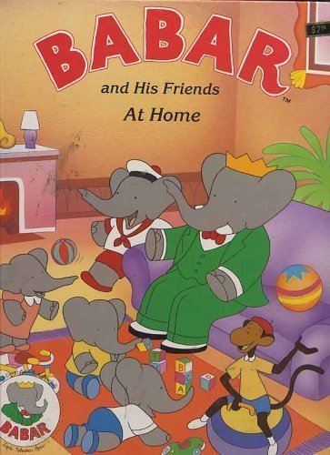Babar and His Friends At Home: Brunhoff, Laurent de