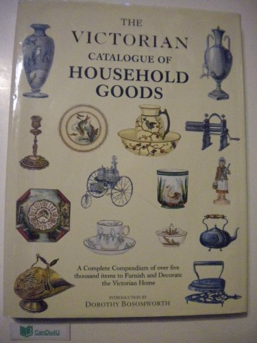 9780517053966: Victorian Catalogue of Household Goods: A Complete Compendium of over Five Thousand Items to Furnish and Decorate the Victorian Home