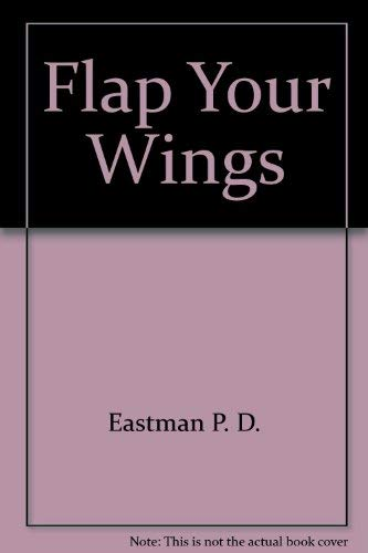 Flap Your Wings: Eastman, P.D.