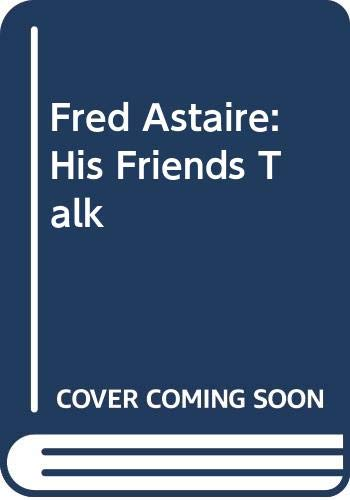 9780517055212: Fred Astaire: His Friends Talk