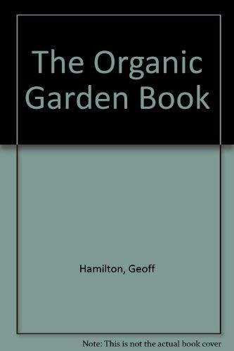 Organic Garden Book: Complete Guide to Growing: Geoff Hamilton