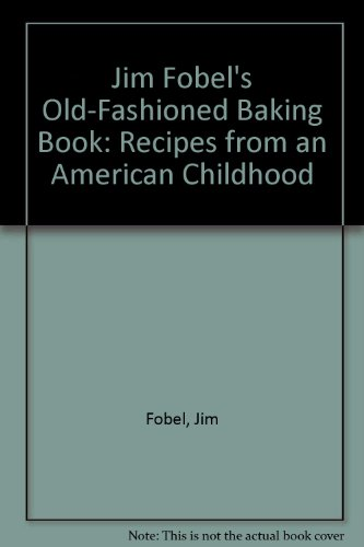 9780517056325: Jim Fobel's Old-Fashioned Baking Book: Recipes from an American Childhood