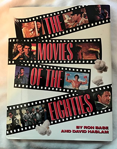 The Movies of the Eighties: Base, Ron; Haslam, David