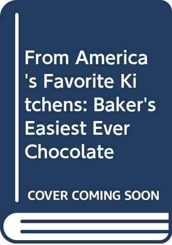 9780517056776: From America's Favorite Kitchens: Baker's Easiest Ever Chocolate