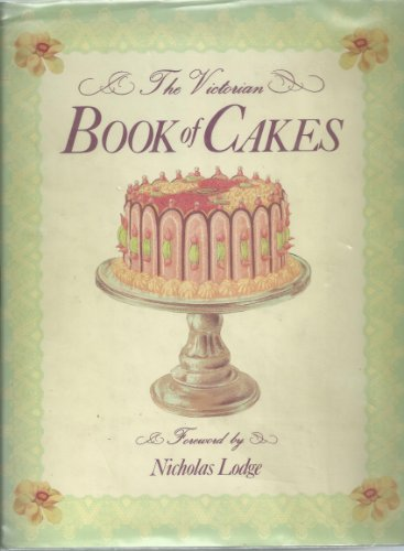 THE VICTORIAN BOOK OF CAKES Recipes Techniques and Decorations from the Golden Age of Cake-Making