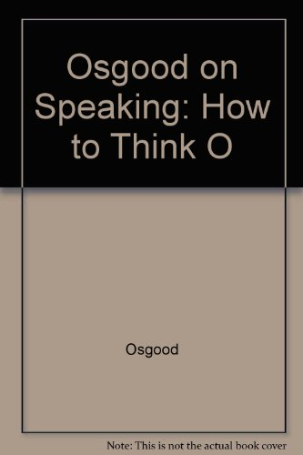 Osgood on Speaking: How to Think O (0517057530) by Osgood, Charles
