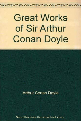 Great Works of Sir Arthur Conan Doyle: ARTHUR CONAN DOYLE