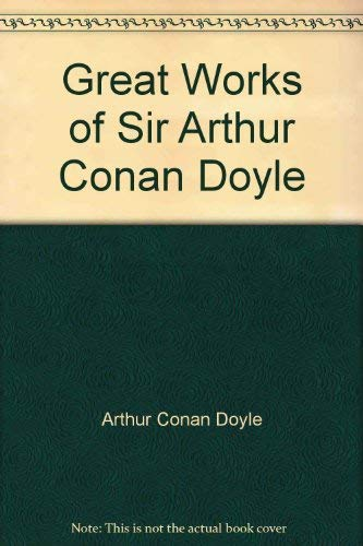 Great Works of Sir Arthur Conan Doyle: ARTHUR CONAN DOYLE
