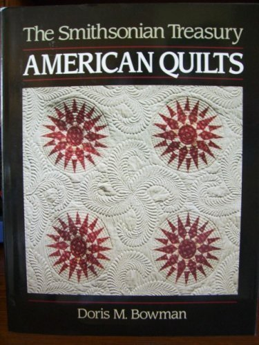 American Quilts: The Smithsonian Treasury: Bowman, D.M. and