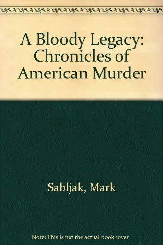 A BLOODY LEGACY. Chronicles of American Murder.