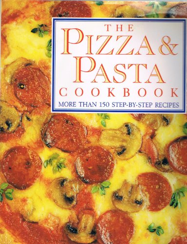 The Pizza & Pasta Cookbook (More Than 150 Step-By-Step Recipes) (0517061481) by Sarah Bush; Lesley MacKley