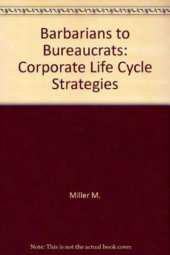 9780517063231: Barbarians to Bureaucrats: Corporate Life Cycle Strategies