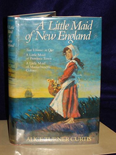 A Little Maid of New England (Two Volumes in One: A Little Maid of Province Town / A Little ...