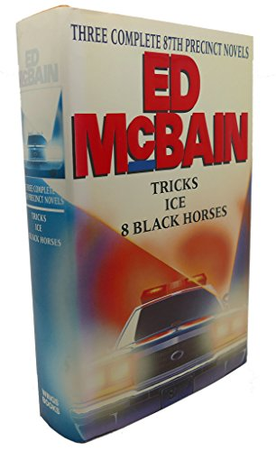 Three Complete 87th Precinct Novels: Tricks, Ice, 8 Black Horses: McBain, Ed