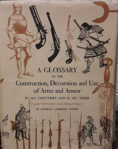 A Glossary of the Construction, Decoration and Use of Arms and Armor in All Countries and in All ...
